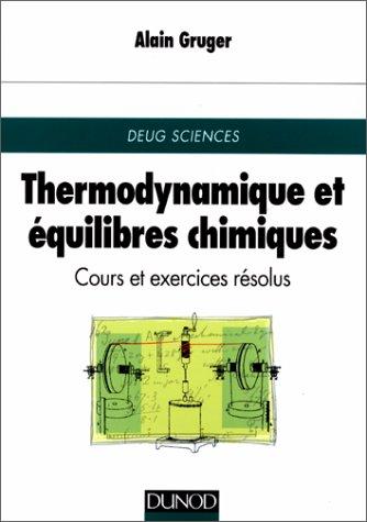 Thermodynamique et équilibres chimiques : Cours et exercices résolus