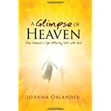 A Glimpse of Heaven: One Woman's Life-Altering Visit With God