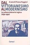 Dal vittorianesimo al modernismo. La cultura letteraria inglese (1830-1950)