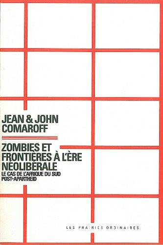 Zombies et frontières à l'ère néolibérale : Le cas de l'Afrique du Sud post-apartheid par Jean Comaroff, John Comaroff