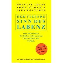 Der tiefere Sinn des Labenz: Das Wörterbuch der bisher unbenannten Gegenstände und Gefühle