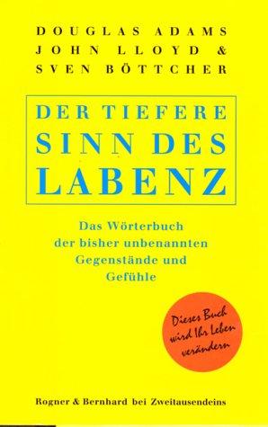 Der tiefere Sinn des Labenz: Das Wörterbuch der bisher unbenannten Gegenstände und - Douglas Lloyd