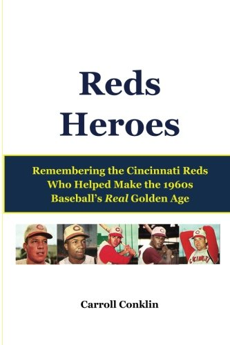 Reds Heroes: Remembering the Cincinnati Reds Who Helped Make the 1960s Baseball's Real Golden Age 1960 Goldene Rosen