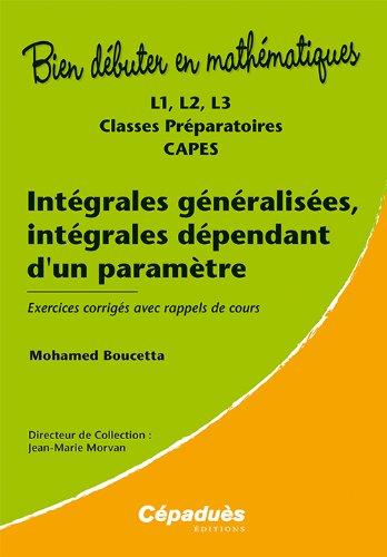 Intgrales gnralises, intgrales dpendant d'un paramtre - L1, L2, L3, classes prparatoires, CAPES - Exercices corrigs avec rappels de cours - Collection Bien Dbuter en Mathmatiques