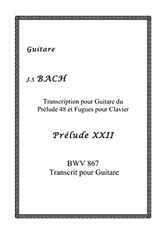 J.S BACH Prélude XXII BWV 867 Transcrit pour Guitare