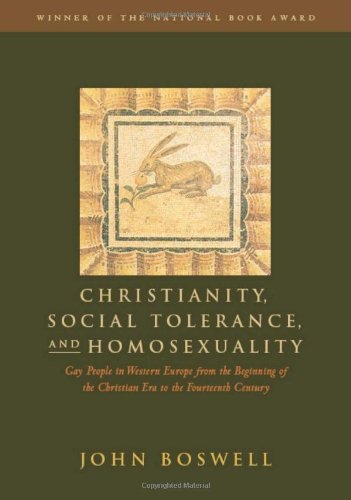 Christianity, Social Tolerance and Homosexuality: Gay People in Western Europe from the Beginning of the Christian Era to the 14th Century por John Boswell