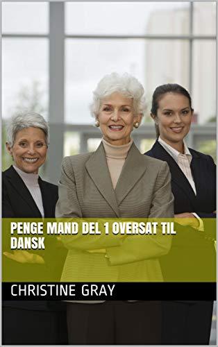 Penge Mand Del 1 oversat til dansk (Danish Edition) por Christine  Gray