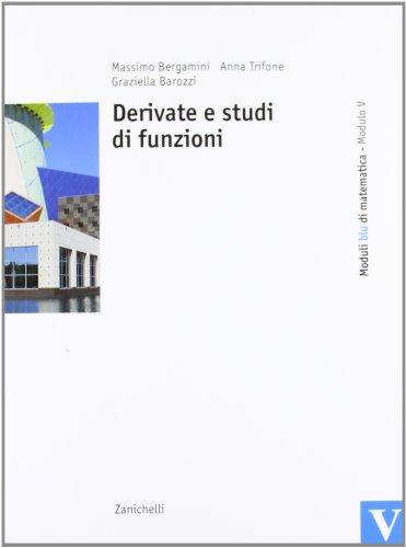 Moduli blu di matematica. Modulo V: Derivate e studi di funzioni. Per le Scuole superiori. Con espansione online