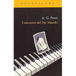 Concierto del No Mundo (Narrativa del Acantilado) de Antoni García Porta (1 ene 2005) Tapa blanda Premio Café Gijón 2005