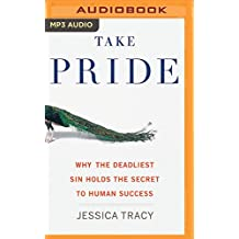 Take Pride: Why the Deadliest Sin Holds the Secret to Human Success