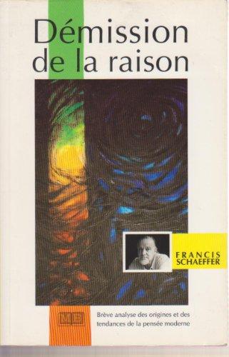 Demission de la Raison : Breve Analyse des Origines et des Tendances de la Pensee Moderne par Schaeffer