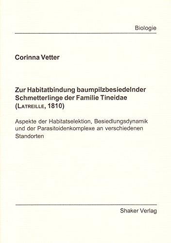 Zur Habitatbindung baumpilzbesiedelnder Schmetterlinge der Familie Tineidae (Latreille, 1810) - Aspekte der Habitatselektion, Besiedlungsdynamik und an verschiedenen Standorten