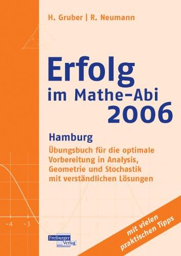 Erfolg im Mathe-Abi 2006 Hamburg: Übungsbuch für die optimale Vorbereitung in Analysis, Geometrie und Stochastik mit verständlichen Lösungen