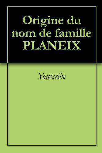 Téléchargements ebook gratuits mobiles Origine du nom de famille PLANEIX (Oeuvres courtes) B0073BSIS0 PDF DJVU