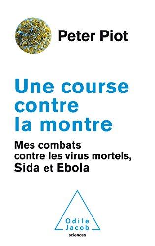 Une course contre la montre: Mes combats contre les virus mortels, Sida et Ebola