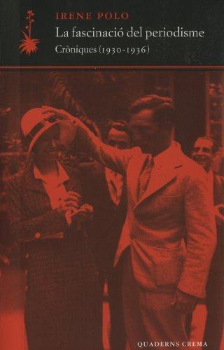 La fascinació del periodisme. Cròniques (1930-1936) par Irene Polo