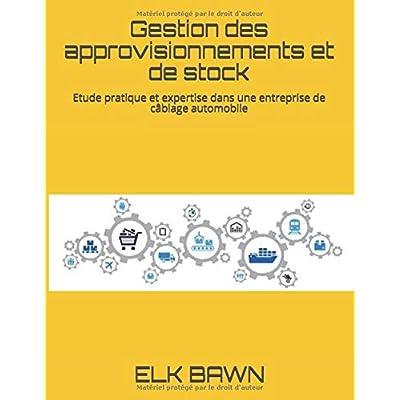 Gestion des approvisionnements et de stock: Etude pratique et expertise dans une entreprise  de câblage automobile