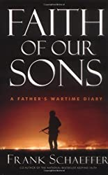 Faith of Our Sons: A Father's Wartime Diary by Frank Schaeffer (2005-03-10)
