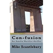 [(Con-Fusion : An Amelia Hartliss Crime Thriller)] [By (author) Mike Scantlebury] published on (June, 2012)