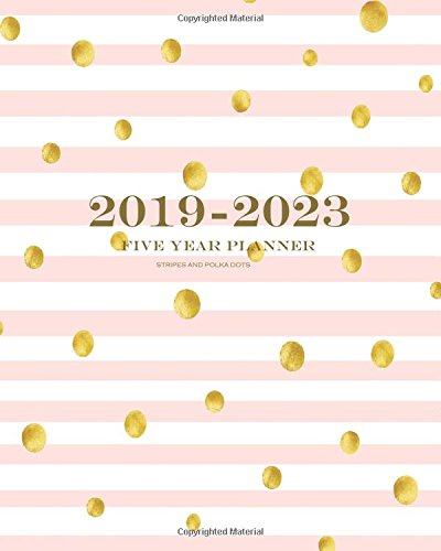 2019-2023 Stripes and Polka Dots Five Year Planner: 60 Months Planner and Calendar, Monthly Calendar Planner, Agenda Planner and Schedule Organizer, ... Years (5 Year Calendar/5 Year Diary/8 X 10)