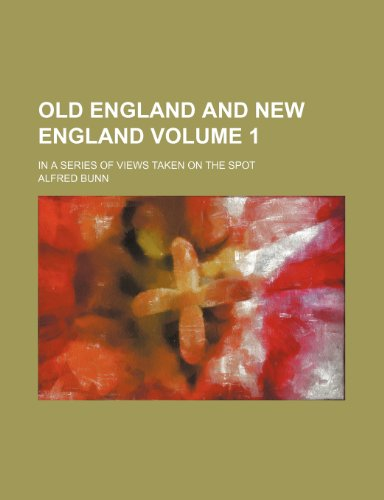 Old England and New England Volume 1; in a series of views taken on the spot