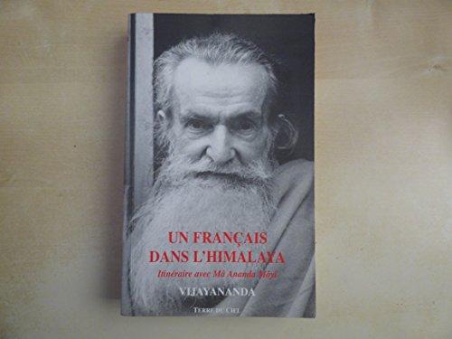 MYSTICISME HINDOUISME: Un Français dans l'Himalaya, Itinéraire Mâ Ananda Moyi. par Vijayananda