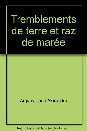 Tremblements de terre et raz de marée par Jean-Alexandre Arques