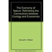 THE ECONOMY OF NATURE: Rethinking the Connections between Ecology and Economics by William Ashworth (1995-01-09)
