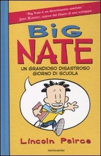 Big Nate. Un grandioso disastroso giorno di scuola. Ediz. illustrata di Lincoln Peirce,M. Foschini