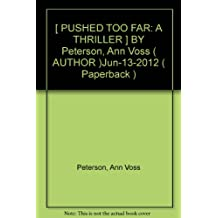 [ PUSHED TOO FAR: A THRILLER ] BY Peterson, Ann Voss ( AUTHOR )Jun-13-2012 ( Paperback )