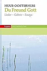 Du Freund Gott: Lieder - Gebete - Aufsätze (Topos Taschenbücher)