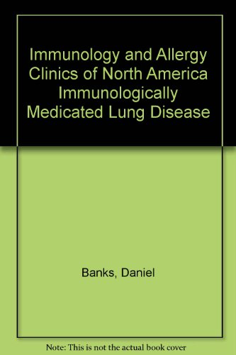 Immunology and Allergy Clinics of North America Immunologically Medicated Lung Disease par Daniel Banks