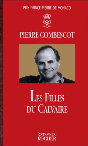 Les Filles du calvaire - Prix Goncourt et Prix Goncourt des Lycéens 1991 par Pierre Combescot