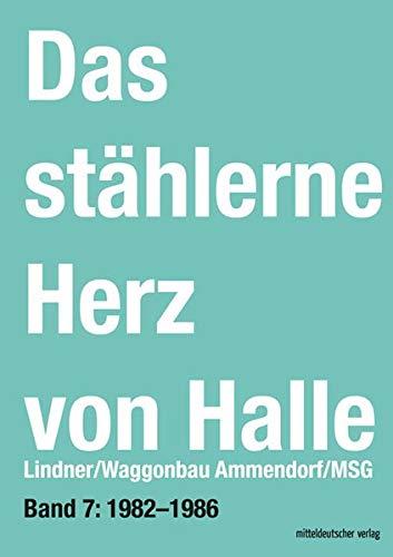 Das stählerne Herz von Halle: Lindner/Waggonbau Ammendorf/MSG (Band 7: 1982-1986)