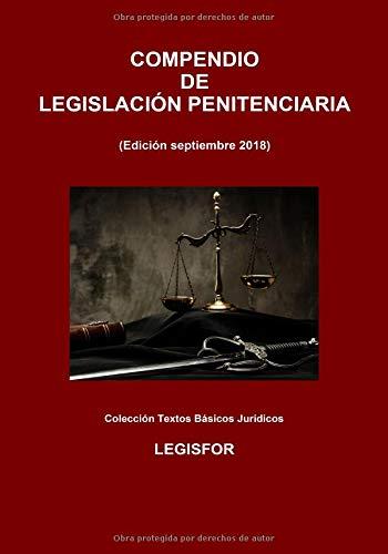 Compendio de Legislación Penitenciaria: 3.ª edición (septiembre 2018). Ley Orgánica General Penitenciaria y disposiciones de desarrollo y complementarias
