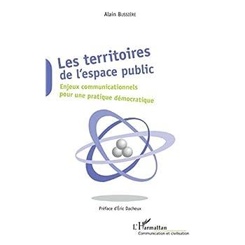 Les Territoires de l'espace public: Enjeux communicationnels pour une pratique démocratique