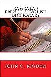 Bambara / French / English Dictionary (Words R Us Bi-lingual Dictionaries Book 12)