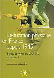 L'éducation physique en France depuis 1945. Sujets corrigés du CAPEPS, épreuve 1