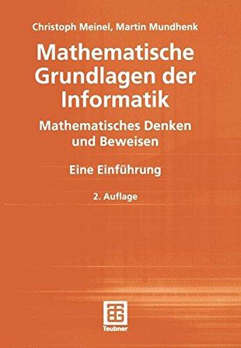 Mathematische Grundlagen der Informatik: Mathematisches Denken und Beweisen (XLeitfäden der Informatik)