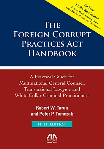 The Foreign Corrupt Practices Act Handbook: A Practical Guide for Multinational Counsel, Transactional Lawyers and White Collar Criminal Practitioners (English Edition)