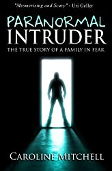 Paranormal Intruder: The True Story of a Family in Fear by Caroline Mitchell (2013-12-07)