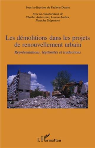 Les démolitions dans les projets de renouvellement urbain : Représentations, légitimités et traductions
