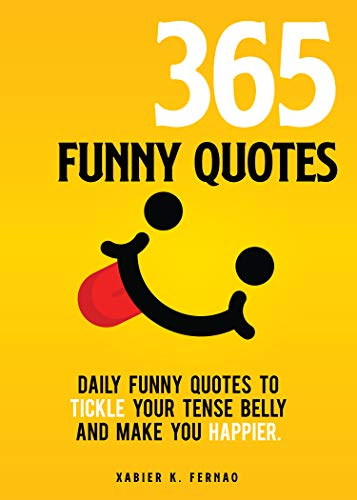 365 Funny Quotes: Daily Funny Quotes to Tickle Your Tense Belly and Make You Happier (English Edition)