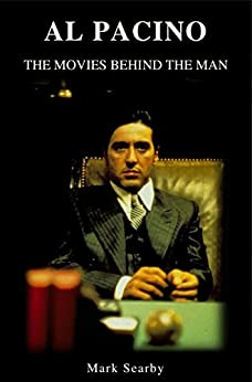 Al Pacino: The Movies Behind The Man by [Searby, Mark]
