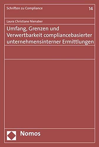 (Umfang, Grenzen und Verwertbarkeit compliancebasierter unternehmensinterner Ermittlungen)