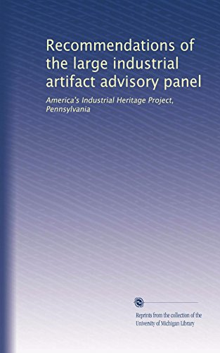Recommendations of the large industrial artifact advisory panel: America's Industrial Heritage Project, Pennsylvania -