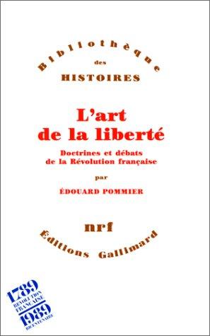 L'Art de la libert: Doctrines et dbats de la Rvolution franaise