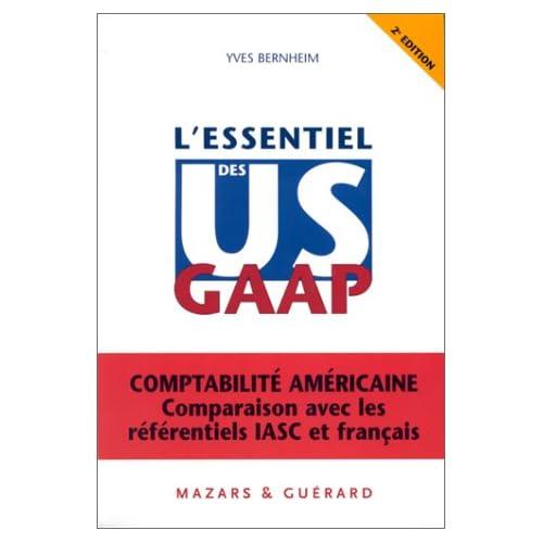 L'Essentiel des US GAAP : Comptabilité américaine - Comparaison avec les référentiels IASC et français