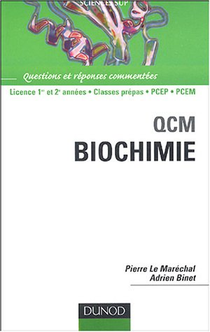 QCM biochimie : Questions et Réponses commentées - Licence première et 2e années classes prépas PCEP PCEM par Pierre le Maréchal