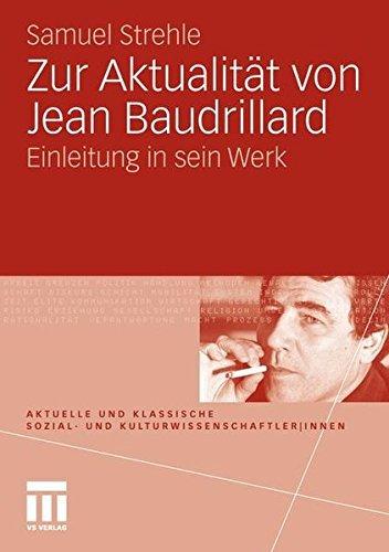 Zur Aktualität von Jean Baudrillard: Einleitung in sein Werk (Aktuelle und klassische Sozial- und Kulturwissenschaftler innen)